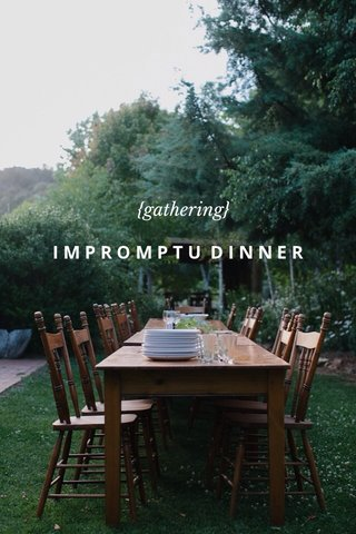 {gathering} IMPROMPTU DINNER