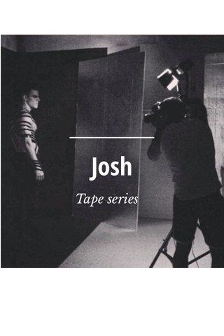 Josh Tape series
