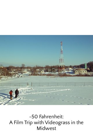 -50 Fahrenheit: A Film Trip with Videograss in the Midwest
