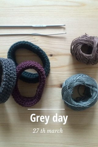 Grey day 27 th march