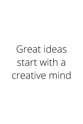 Great ideas start with a creative mind