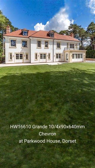 HW16610 Grande 10/4x90x640mm Chevron at Parkwood House, Dorset
