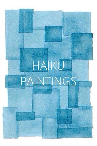HAIKU PAINTINGS
