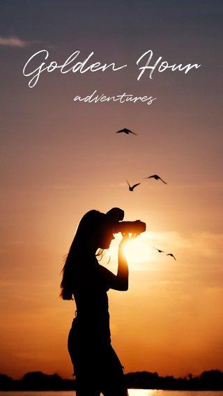 Golden Hour adventures