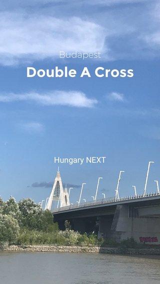 Double A Cross Budapest Hungary NEXT