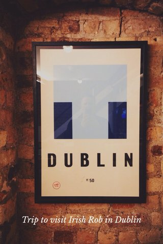 Trip to visit Irish Rob in Dublin
