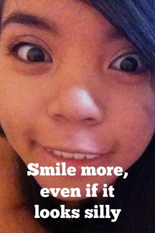 Smile more, even if it looks silly