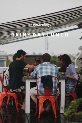 RAINY DAY LUNCH { gathering }