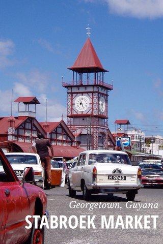 STABROEK MARKET Georgetown, Guyana