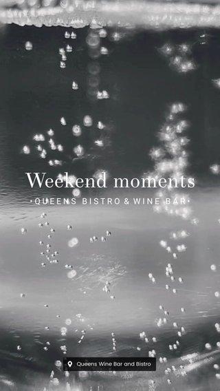Weekend moments •QUEENS BISTRO & WINE BAR•