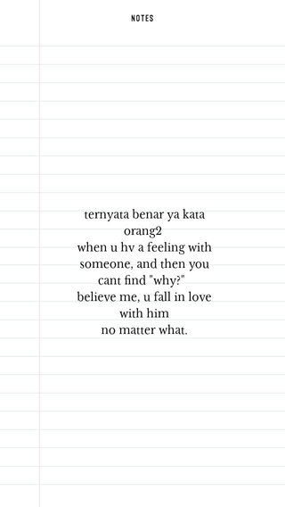 """ternyata benar ya kata orang2 when u hv a feeling with someone, and then you cant find """"why?"""" believe me, u fall in love with him no matter what."""