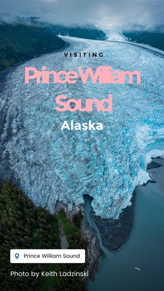 Prince William Sound Alaska Photo by Keith Ladzinski VISITING