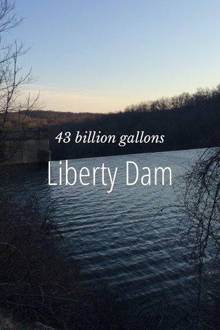Liberty Dam 43 billion gallons