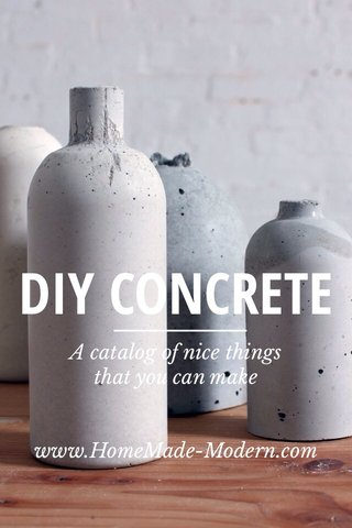 DIY CONCRETE A catalog of nice things that you can make www.HomeMade-Modern.com