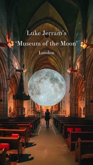 Luke Jerram's 'Museum of the Moon' London