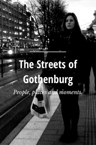 The Streets of Gothenburg People, places and moments.