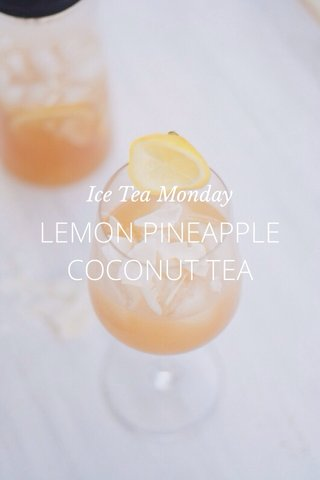 LEMON PINEAPPLE COCONUT TEA Ice Tea Monday