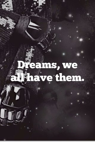 Dreams, we all have them.