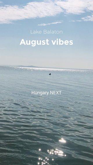 August vibes Lake Balaton Hungary NEXT