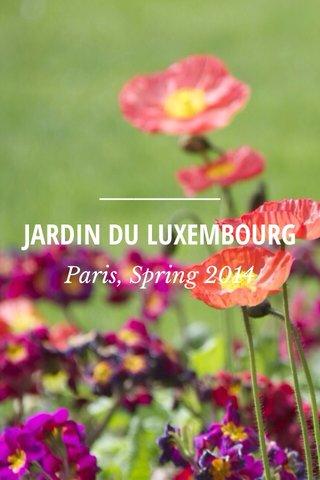 JARDIN DU LUXEMBOURG Paris, Spring 2014