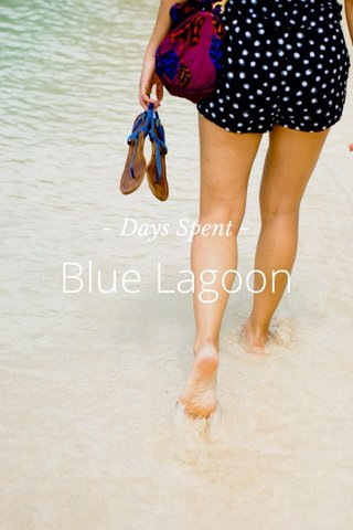 Blue Lagoon ~ Days Spent ~