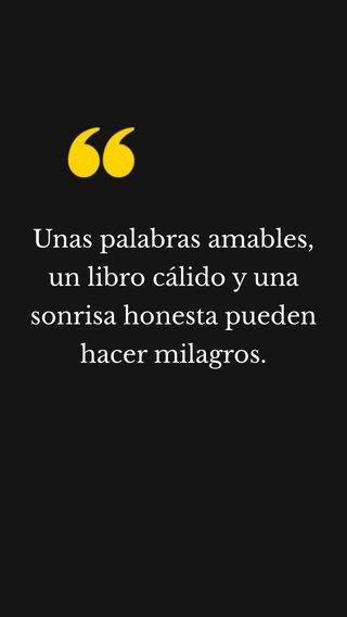 Unas palabras amables, un libro cálido y una sonrisa honesta pueden hacer milagros.