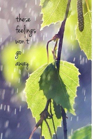 these feelings won't go away