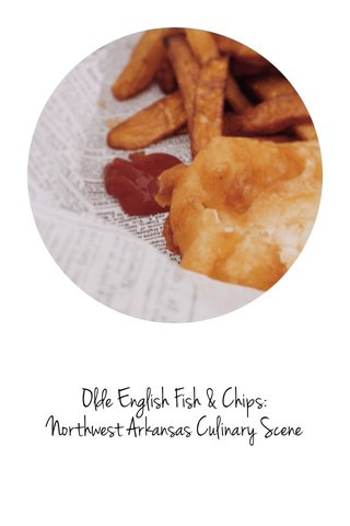 Olde English Fish & Chips: Northwest Arkansas Culinary Scene