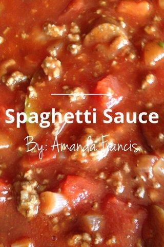 By: Amanda Francis Spaghetti Sauce