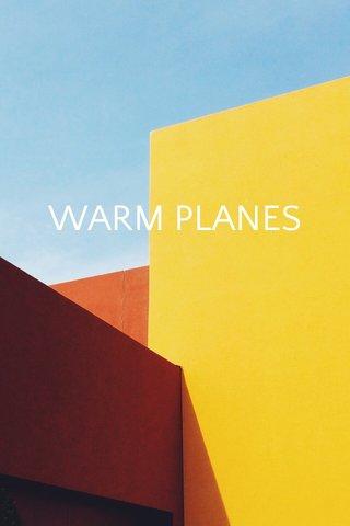 WARM PLANES
