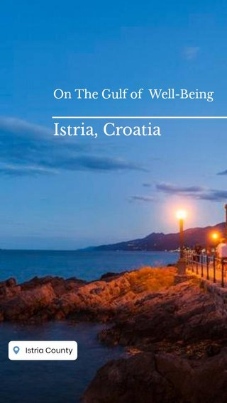 Istria, Croatia On The Gulf of Well-Being