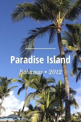 Paradise Island Bahamas • 2012