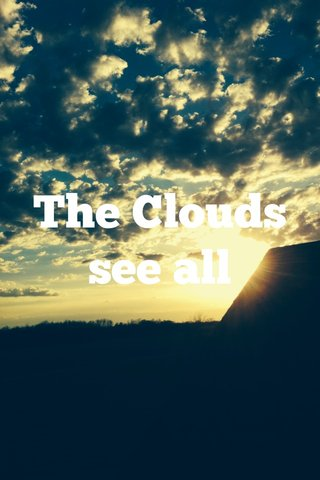 The Clouds see all