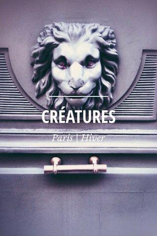 CRÉATURES Paris | Hiver