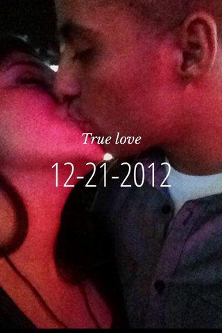 12-21-2012 True love