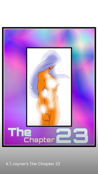 K.T.Joyner's The Chapter 23