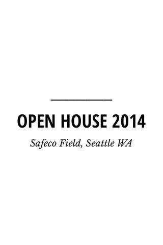 OPEN HOUSE 2014 Safeco Field, Seattle WA
