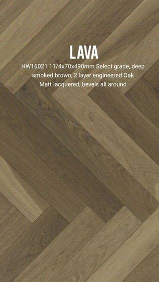 LAVA HW16021 11/4x70x490mm Select grade, deep smoked brown, 2 layer engineered Oak Matt lacquered, bevels all around