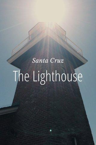 The Lighthouse Santa Cruz
