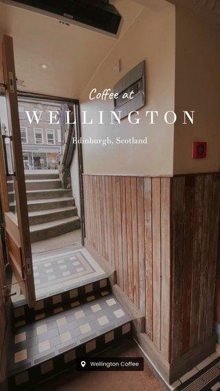 WELLINGTON Coffee at Edinburgh, Scotland