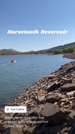 Horsetooth Reservoir Horse-tooth reservoir…five minutes from downtown Fort Collins, CO!!
