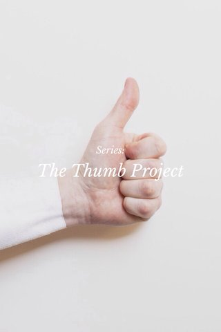 The Thumb Project Series: