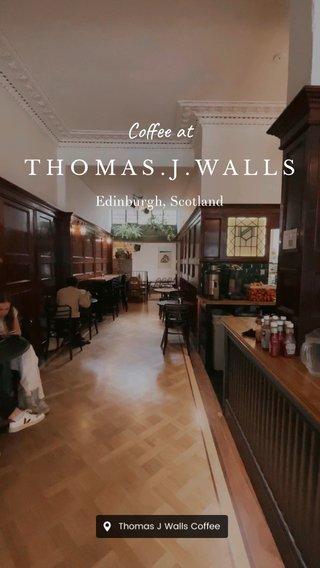 Coffee at THOMAS.J.WALLS Edinburgh, Scotland
