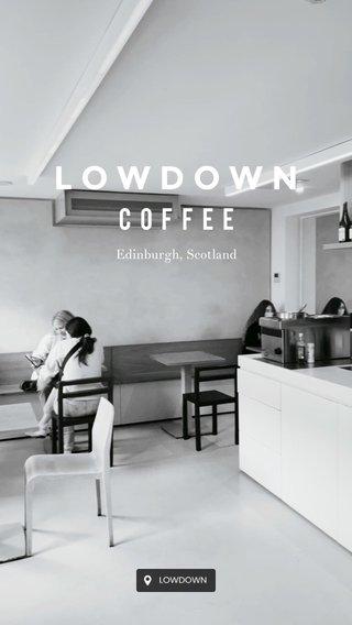 LOWDOWN COFFEE Edinburgh, Scotland