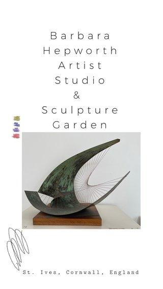 Barbara HepworthArtist Studio & SculptureGarden St. Ives, Cornwall, England