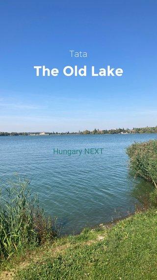 The Old Lake Tata Hungary NEXT