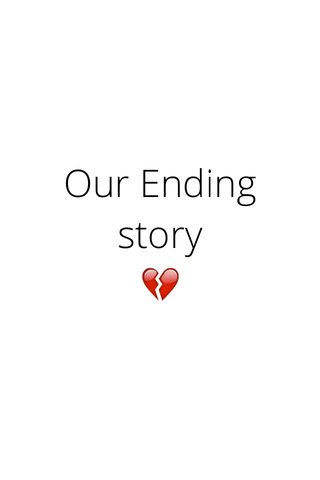 Our Ending story 💔