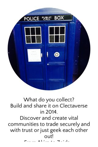 What do you collect? Build and share it on Clectaverse in 2014. Discover and create vital communities to trade securely and with trust or just geek each other out! From Akira to Zoids - Collect. Share. Discover.