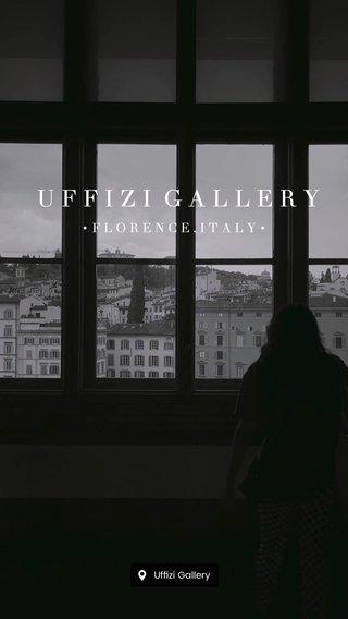 UFFIZI GALLERY •FLORENCE.ITALY•