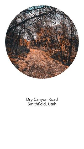 Dry Canyon Road Smithfield, Utah